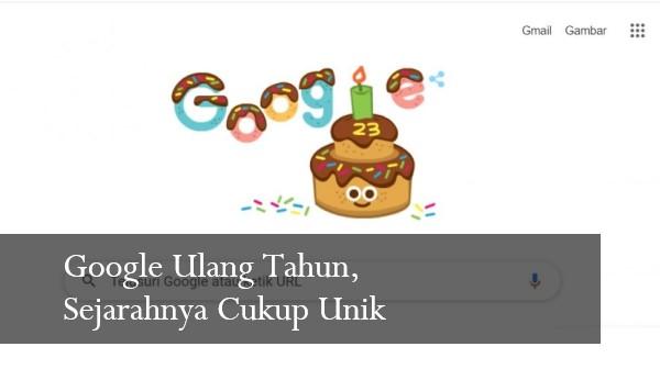 Google Ulang Tahun, Sejarahnya Cukup Unik